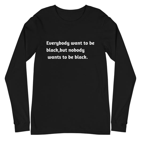 Everybody wants to be black Unisex Long Sleeve Tee - CocoCreamCo