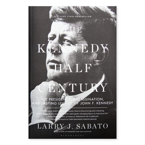 The Kennedy Half Century: the Presidency, Assassination, and Lasting Legacy of John F. Kennedy, by Larry J. Sabato