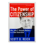 The Power of Citizenship: Why John F. Kennedy Matters to a New Generation, by Scott D. Reich