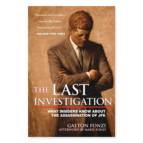 The Last Investigation: What Insiders Know About the Assassination of JFK by Gaeton Fonzi