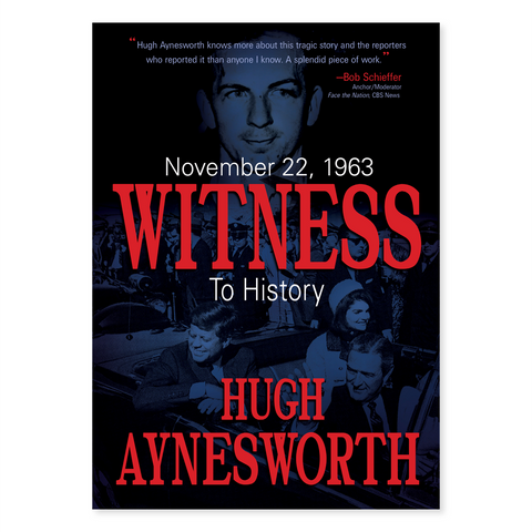 November 22, 1963: Witness to History, by Hugh Aynesworth