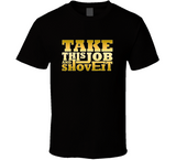 Take This Job And Shove It T Shirt - Crossroads Tshirts