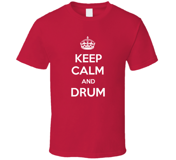 Keep Calm And Drum T Shirt - Crossroads Tshirts