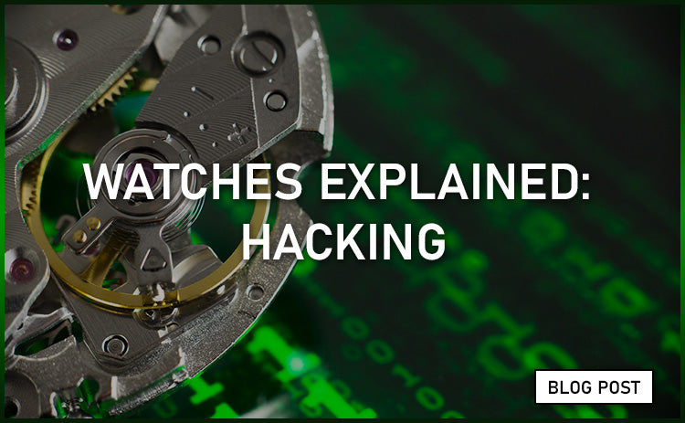 Watches Explained: Hacking