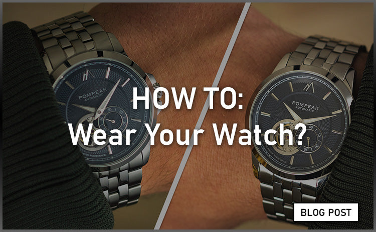 How To Wear Your Watch - A Brief Guide