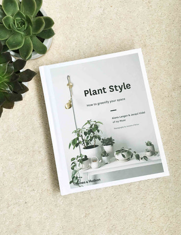 Plant Style: How To Greenify Your Space Book | The Den & Now