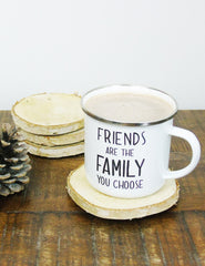 Friends Are The Family You Choose Enamel Mug | The Den & Now