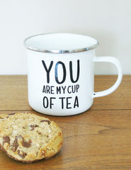 You Are My Cup Of Tea Enamel Mug | The Den & Now
