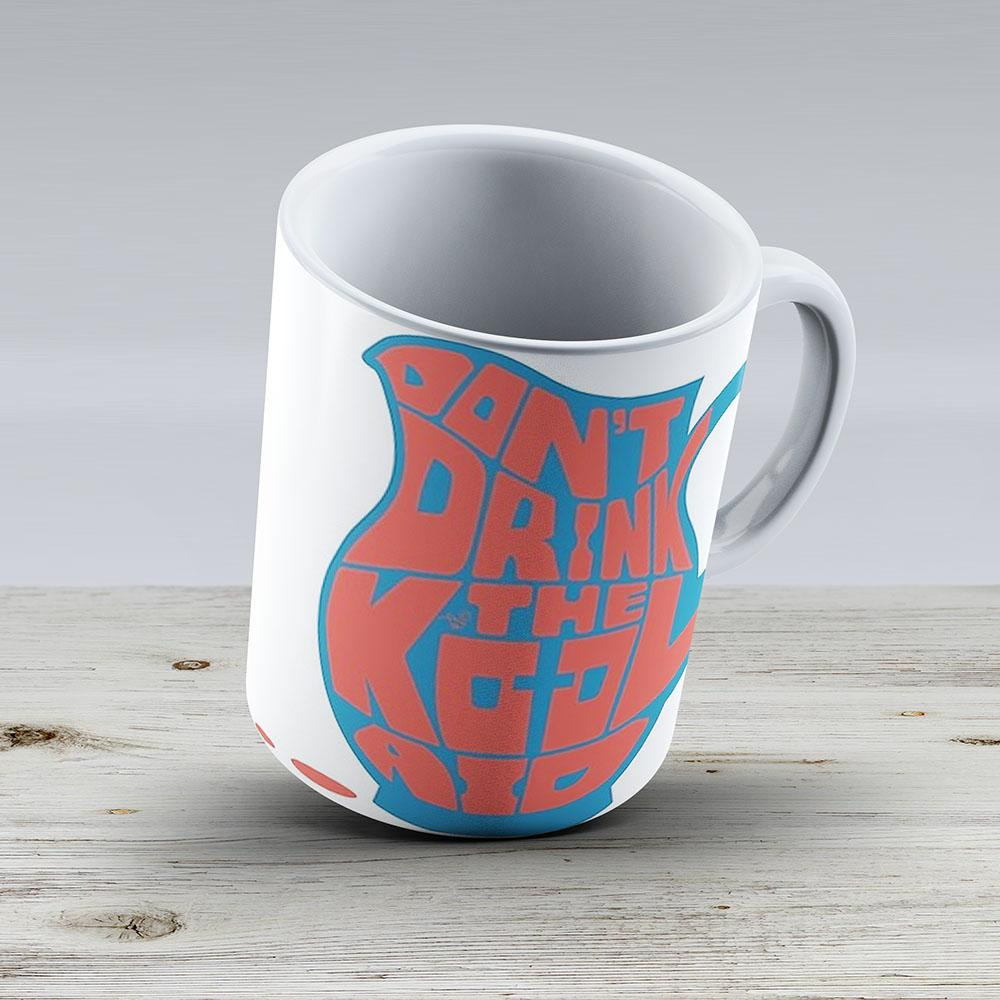 Dont Drink The Kool-Aid By Tais Tees - Ceramic Coffee Mug - Gift Idea For Family And Friends