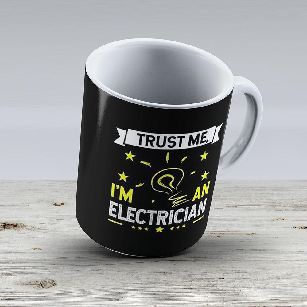 Electrician Trust Me Im An Electrician Gift - Ceramic Coffee Mug - Gift Idea For Family And Friends