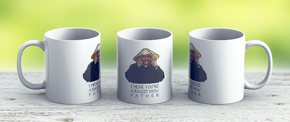 Father Ted- I Hear Youre A Racist Now - Ceramic Coffee Mug - Gift Idea For Family And Friends