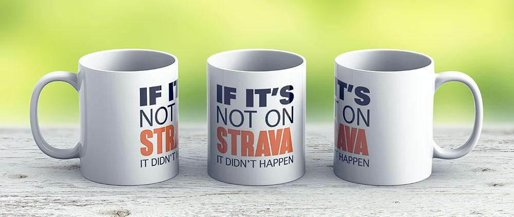 If Its Not On Strava It Didnt Happen - Ceramic Coffee Mug - Gift Idea For Family And Friends