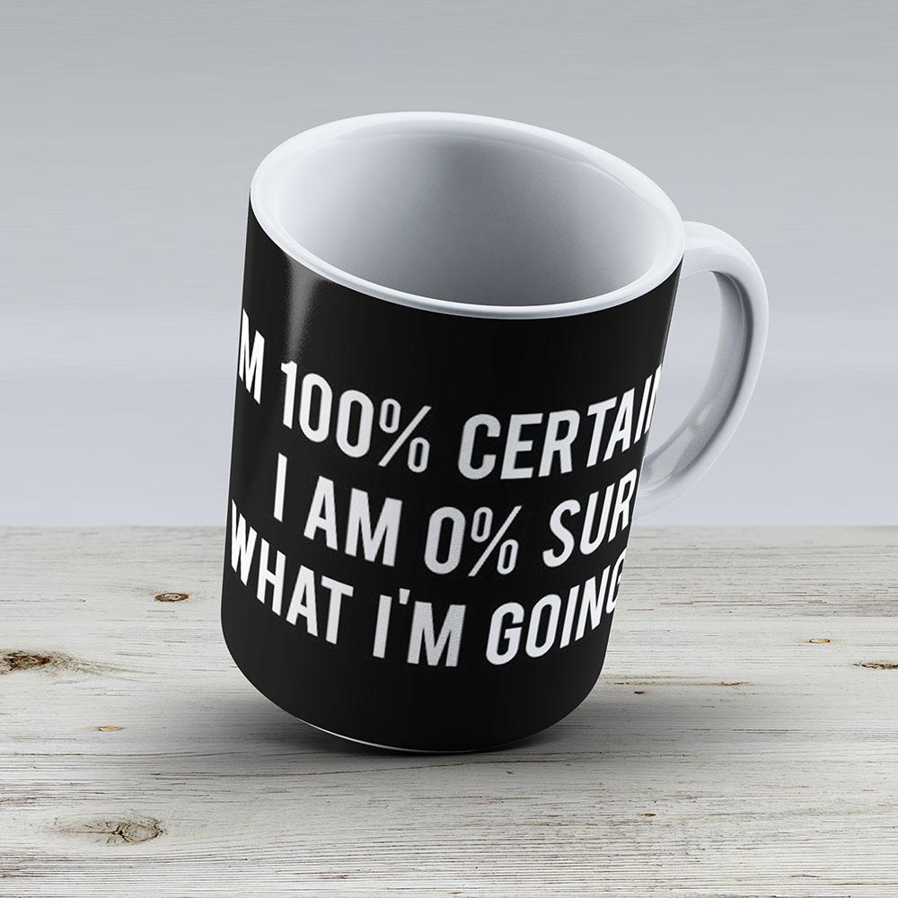 I Am 100 Certain That I Am 0 Sure Of What Im Going To Do - Parks And Recreation - Ceramic Coffee Mug - Gift Idea For Family And Friends