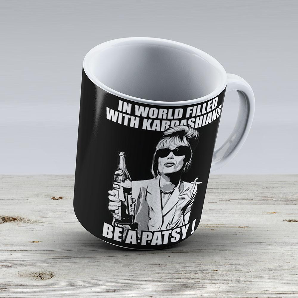 In A World Filled With Kardashians Be A Patsy - Ceramic Coffee Mug - Gift Idea For Family And Friends