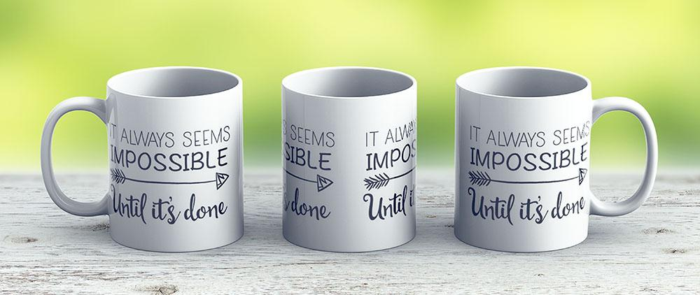 It Always Seems Impossible Until Its Done Inspirational Quote - Ceramic Coffee Mug - Gift Idea For Family And Friends