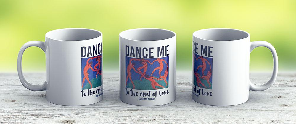 Leonard Cohen Dance Me To The End Of Love - Ceramic Coffee Mug - Gift Idea For Family And Friends
