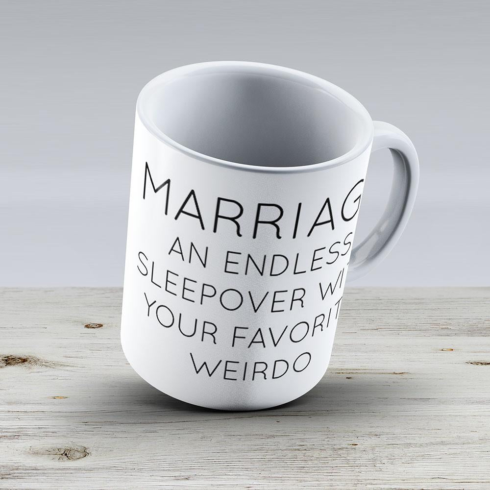 Marriage An Endless Sleepover With Your Favorite Weirdo - Ceramic Coffee Mug - Gift Idea For Family And Friends