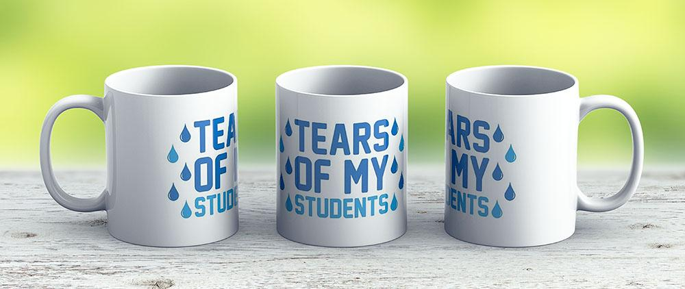 Tears Of My Students - Ceramic Coffee Mug - Gift Idea For Family And Friends