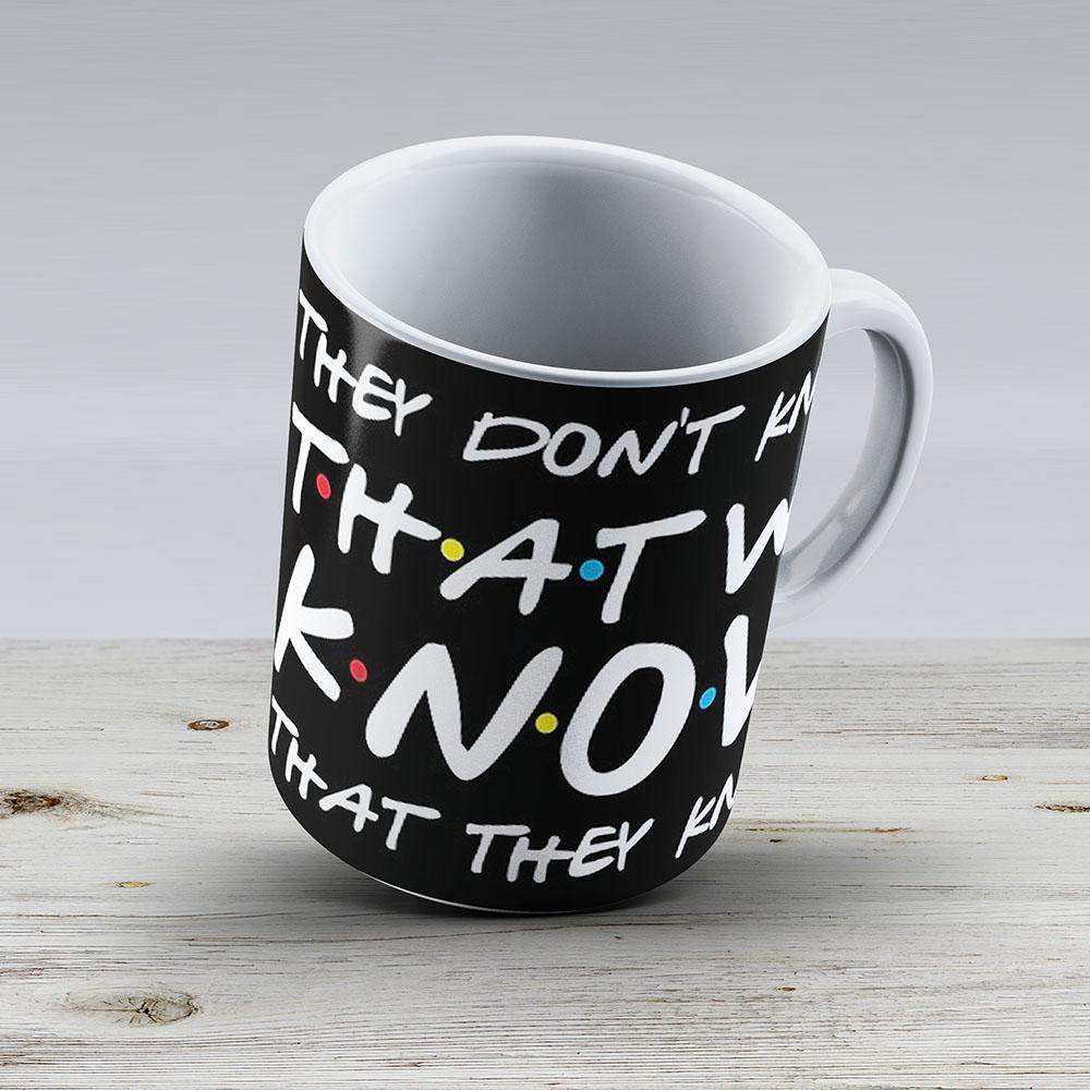 They Dont Know That We Know That They Know - Ceramic Coffee Mug - Gift Idea For Family And Friends