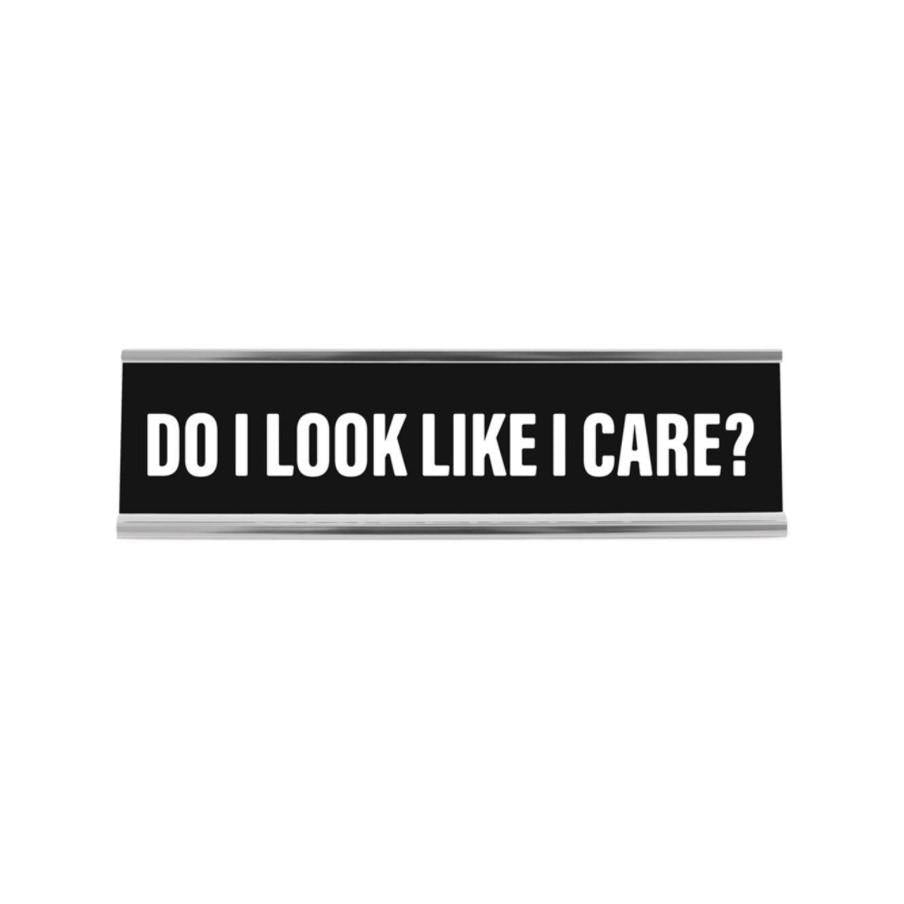 Desk Sign, 'Do I Look Like I Care?'