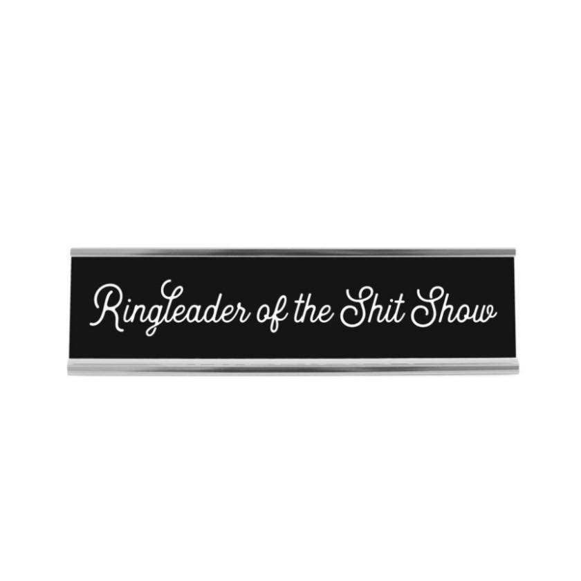 Desk Sign, 'Ringleader of the Sh*t Show' - Floral Acres Greenhouse & Garden Centre