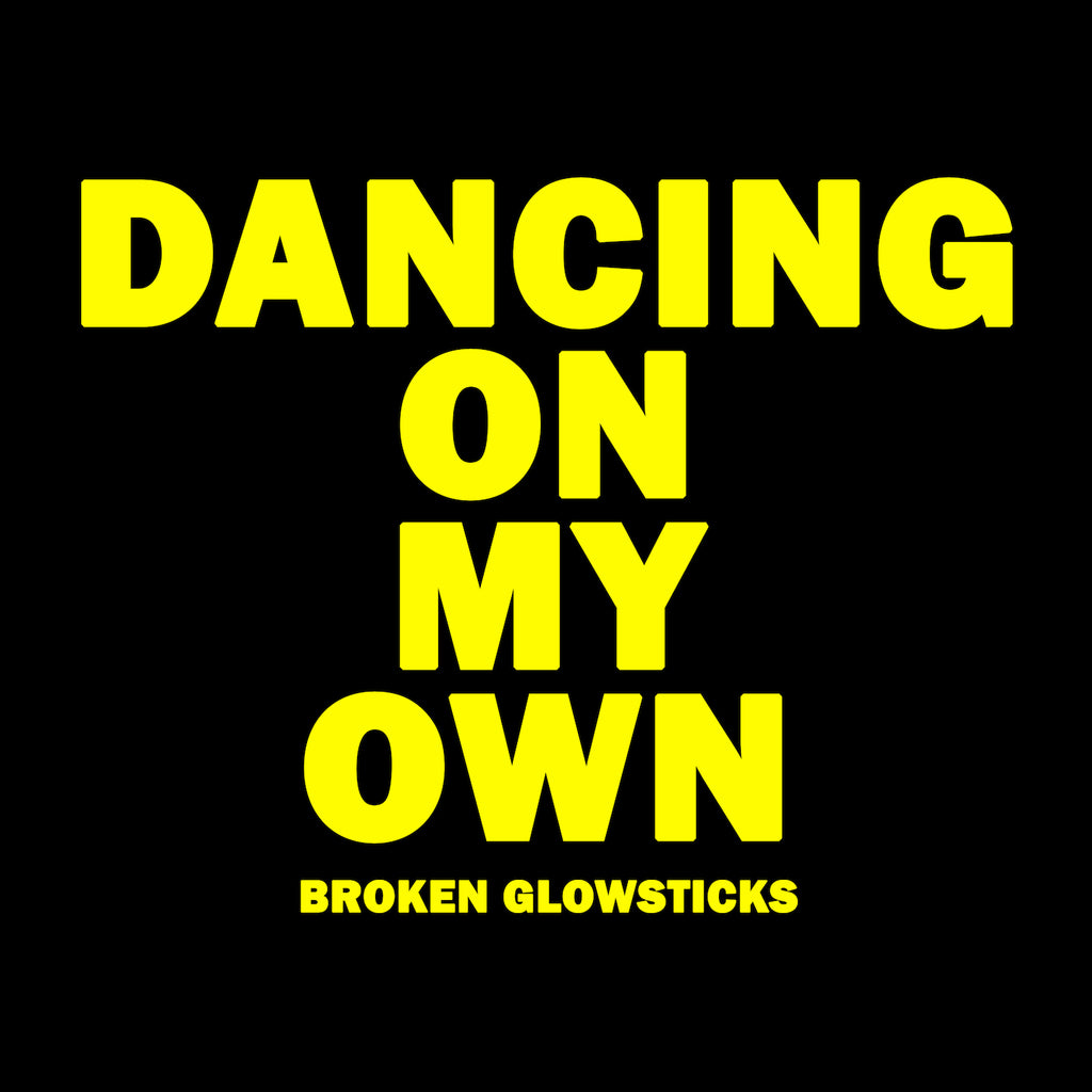 Broken Glowsticks - Dancing On My Own