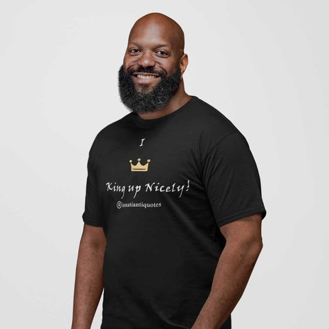 """I King Up Nicely"" Tee"