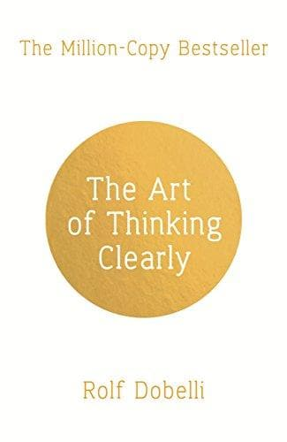 The Art of Thinking Clearly Hardcover