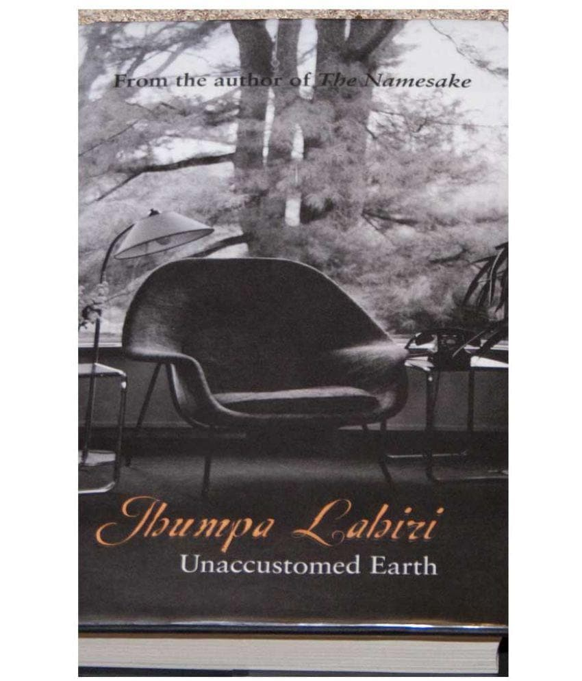 UNACCUSTOMED EARTH (HARDBOUND)