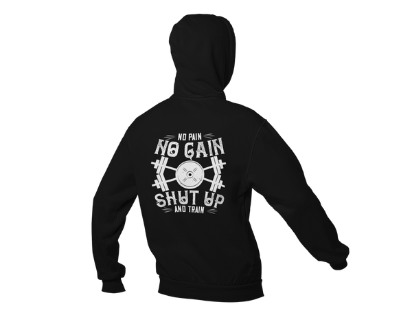 """No Pain No Gain Shut Up and Train"" Hooded Sweatshirt"