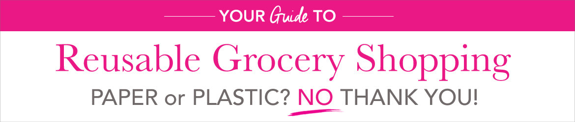 Reusable Grocery Shopping Guide