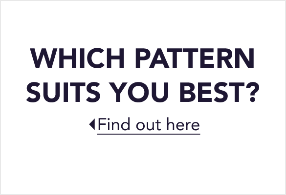 Which Pattern Suits You Best?