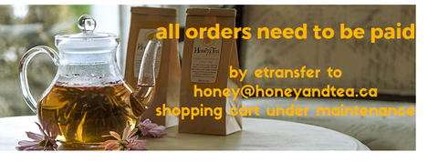 Orders need to be paid by etransfer to honey@honeyandtea.ca