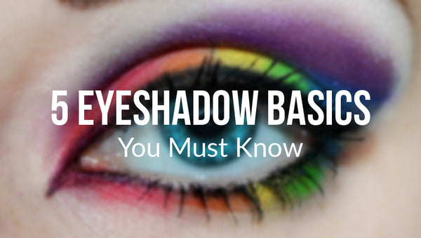 5 Eyeshadow Basics You Must Know