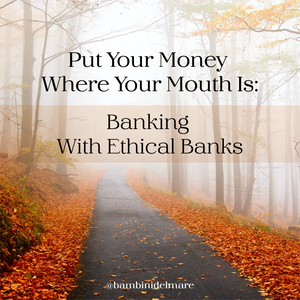 Business Advice Mondays: Put Your Money Where Your Mouth Is: Banking With Ethical Banks