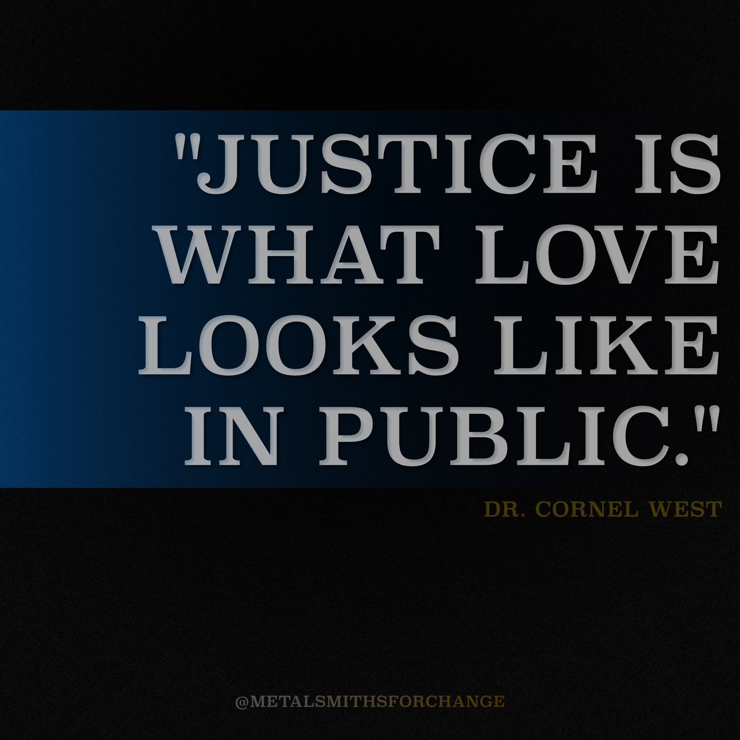 """Justice is what loves looks like in public."" - Cornel West"