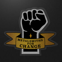 Load image into Gallery viewer, Metalsmiths for Change Sticker