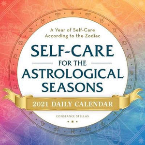Self-Care for the Astrological Seasons 2021 Daily Calendar: A Year of Self-Care According to the Zodiac