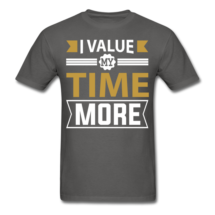 I Value My Time T-Shirt - charcoal