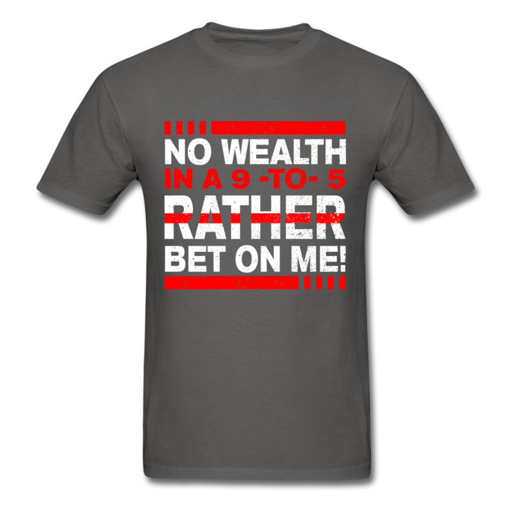 No Wealth In A 9to5 T-Shirt - charcoal