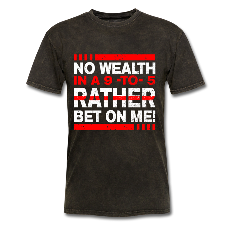 No Wealth In A 9to5 T-Shirt - mineral black