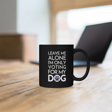 Load image into Gallery viewer, Buy online Premium Quality Leave Me Alone I'm Only Voting For My Dog - Blue Paw - Black mug 11oz - Dog Mom Treats