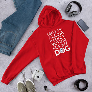 Buy online Premium Quality Leave Me Alone I'm Only Voting For My Dog - Unisex Hoodie Sweatshirt - DogVoters.com - Dog Mom Treats