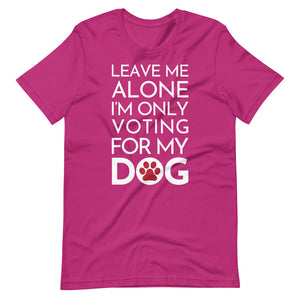 Buy online Premium Quality Leave Me Alone I'm Only Voting For My Dog - Red Paw - Short-Sleeve Unisex T-Shirt - Dog Mom Treats
