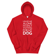 Load image into Gallery viewer, Buy online Premium Quality Leave Me Alone I'm Only Voting For My Dog - Red Paw - Unisex Hoodie - Dog Mom Treats