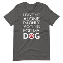 Load image into Gallery viewer, Buy online Premium Quality Leave Me Alone I'm Only Voting For My Dog - Red Paw - Short-Sleeve Unisex T-Shirt - Dog Mom Treats