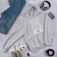 Load image into Gallery viewer, Buy online Premium Quality Leave Me Alone I'm Only Voting For My Dog - Unisex Hoodie Sweatshirt - DogVoters.com - Dog Mom Treats
