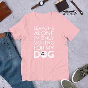 Buy online Premium Quality Leave Me Alone, I'm Only Voting For My Dog - Short-Sleeve Unisex T-Shirt - Dog Mom Treats