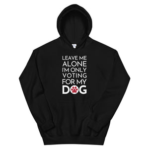 Buy online Premium Quality Leave Me Alone I'm Only Voting For My Dog - Red Paw - Unisex Hoodie - Dog Mom Treats