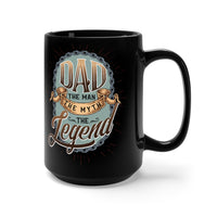 Black Mug 15oz | DAD, the Man, the Myth, the Legend